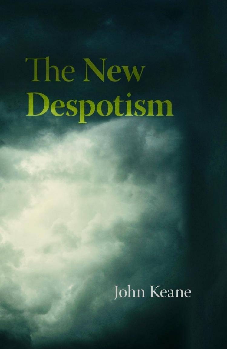 The new despotism, John Keane